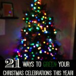 21 Ways to Green Your Christmas Celebrations This Year! at LiveRenewed.com