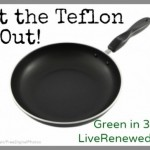 Get the Teflon Out! {Green in 365: The Kitchen}