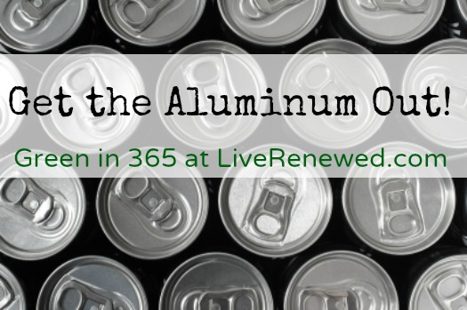 Get the Aluminum Out! {Green in 365}