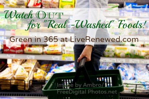 Watch Out for Real-Washed Foods