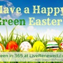 Have a Happy Green Easter at LiveRenewed.com