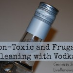 Using Vodka as a Non-Toxic and Frugal Cleaner {Green in 365}