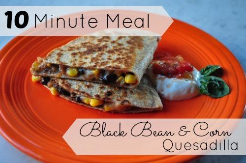 10 Minute Meal - Black Bean & Corn Quesadillas