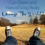 Can Green and Natural Living Change the World?
