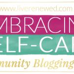 Embracing Self-Care: A Community Blogging Project at LiveRenewed.com