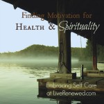 Finding Motivation for Health & Spirituality {Embracing Self Care}