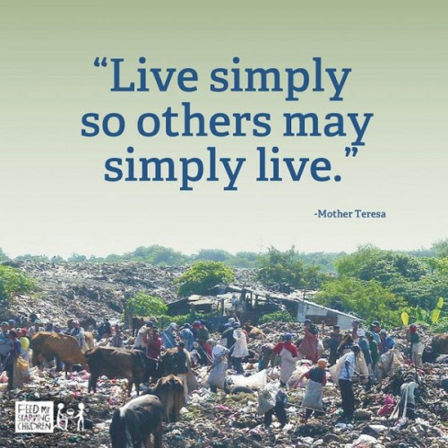 Live simply, so others may simply live.
