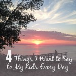 4 Things I Want to Say to My Kids Every Day