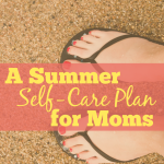 A Summer Self Care Plan for Moms