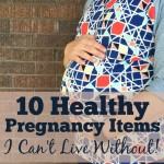 10 Healthy Pregnancy Items I Can't Live Without!