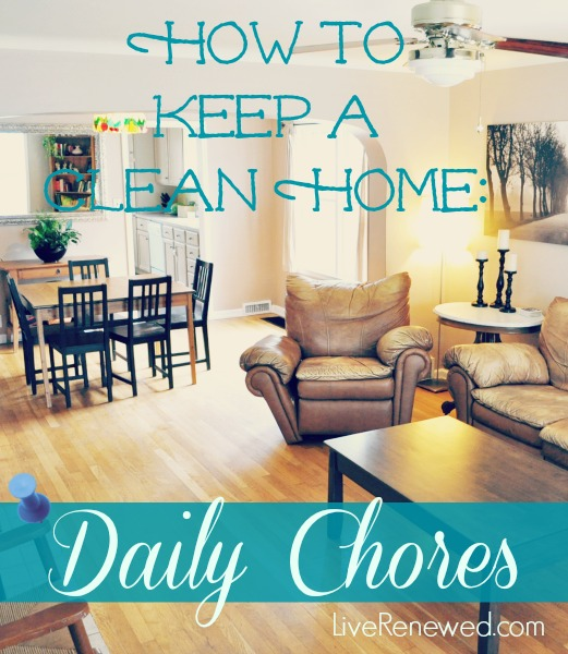 A great system for maintaining your home, without cleaning all day long! How to Keep a Clean Home: Daily Chores at LiveRenewed.com