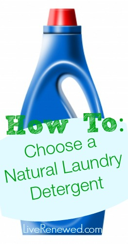 How to choose natural laundry detergent - a great basic guide for choosing safe and natural detergent from LiveRenewed.com