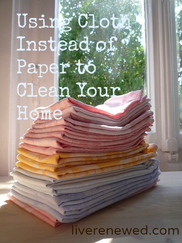 Using cloth instead of paper to clean your home