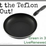 Get the Teflon Out!
