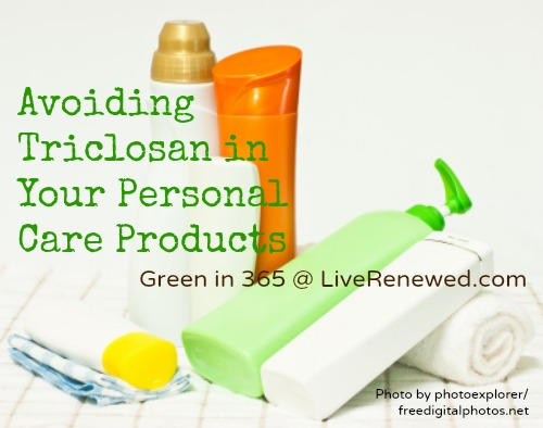 Why it's Important to Avoid Triclosan in Your Personal Care Products from Green in 365 at LiveRenewed.com