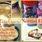 Natural Living in a Normal Family {Raising Healthy Families}