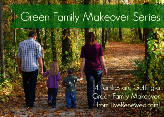 Coming Soon to LiveRenewed.com: Green Family Makeovers - apply to give your family a green makeover!