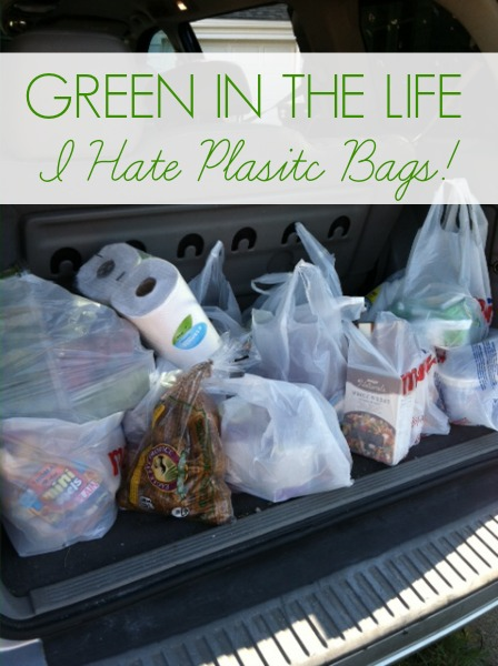 Green in the Life - I hate plastic bags!!