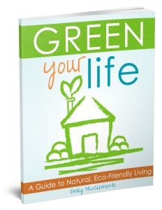 Green Your Life: A Guide to Natural, Eco-Friendly Living Ebook