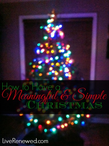 How to Have a Simple and Meaningful Christmas at LiveRenewed.com