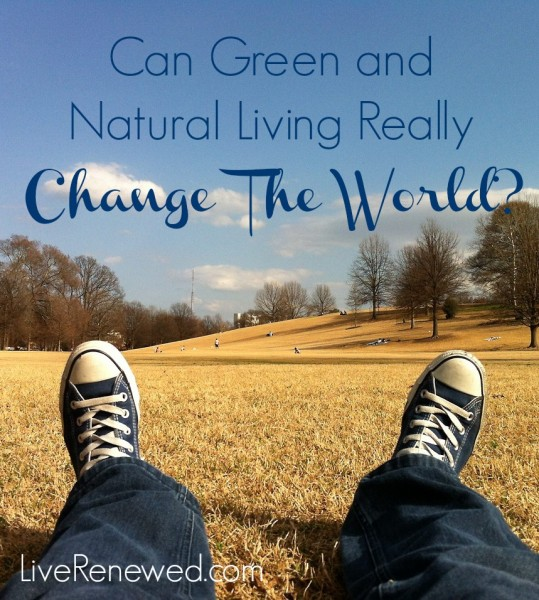 Why is green and natural living important? Because through it we can make an impact on the world! Can Green and Natural Living Really Change the World? at LiveRenewed.com