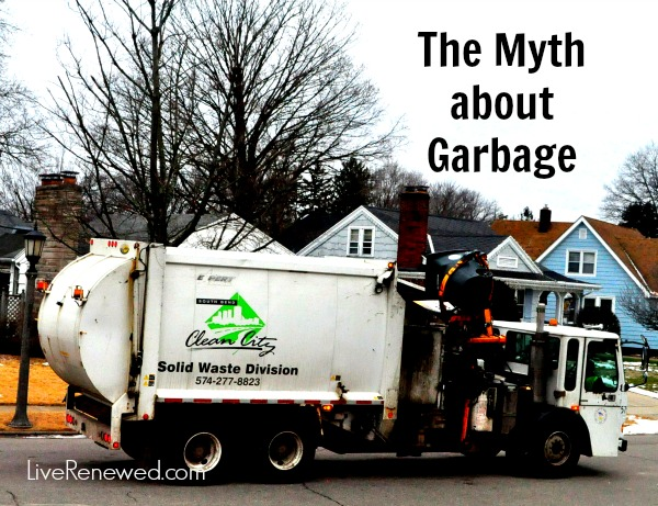 The Myth About Garbage at LiveRenewed.com