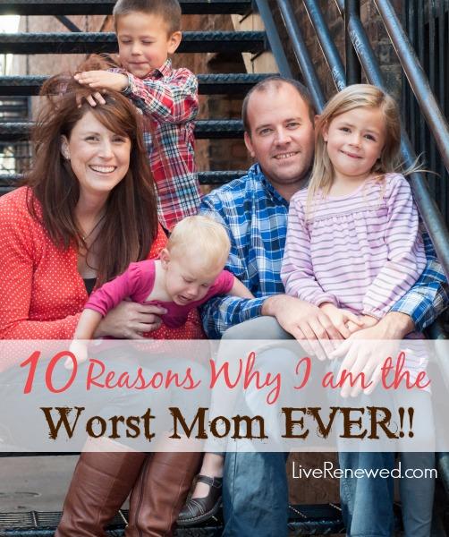10 Reasons I Am the Worst Mom Ever!
