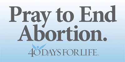 Pray to End Abortion: 40 Days for Life