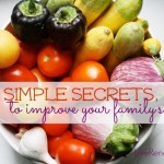5 Simple Secrets to Improve Your Family's Diet