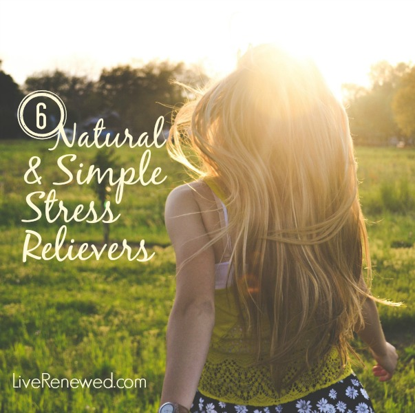 Are you feeling stressed out and overwhelmed? Try these 6 Natural & Simple Stress Relievers from LiveRenewed.com