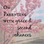 How parenting has taught me about grace and second chances at LiveRenewed.com