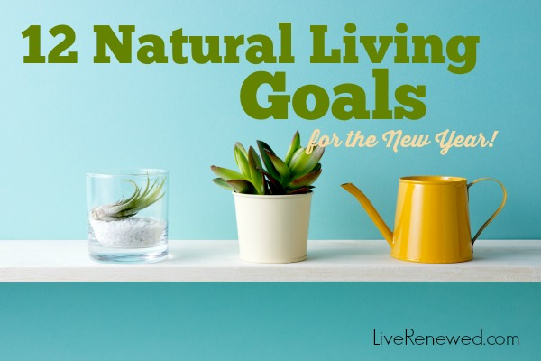 12 Natural Living Goals for the New Year!