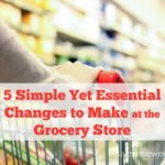 Do you ever feel overwhelmed with how to buy healthy real food at the grocery store? You need these 5 Simple Yet Essential Changes to Make at the Grocery Store!
